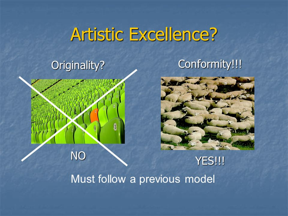 Artistic Excellence? Originality?NO Conformity!!!YES!!! Must follow a previous model