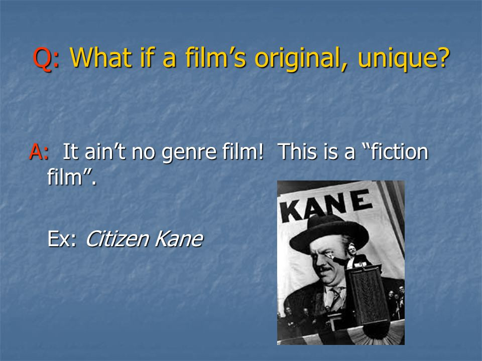 Q: What if a films original, unique. A: It aint no genre film.