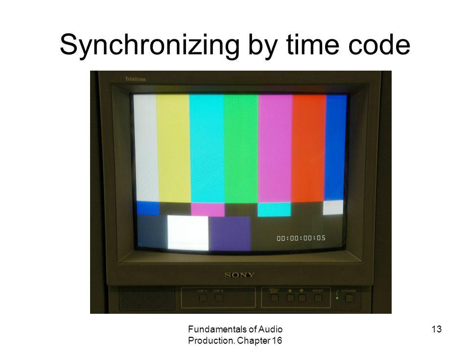 Fundamentals of Audio Production. Chapter 16 13 Synchronizing by time code