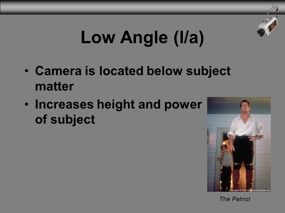 High Angle (h/a) Camera looks down at what is being photographed Takes away power of subject, makes it insignificant Gives a general overview Without