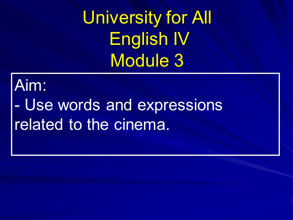 Aim: - Use words and expressions related to the cinema.