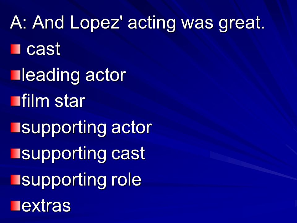 A: And Lopez acting was great.