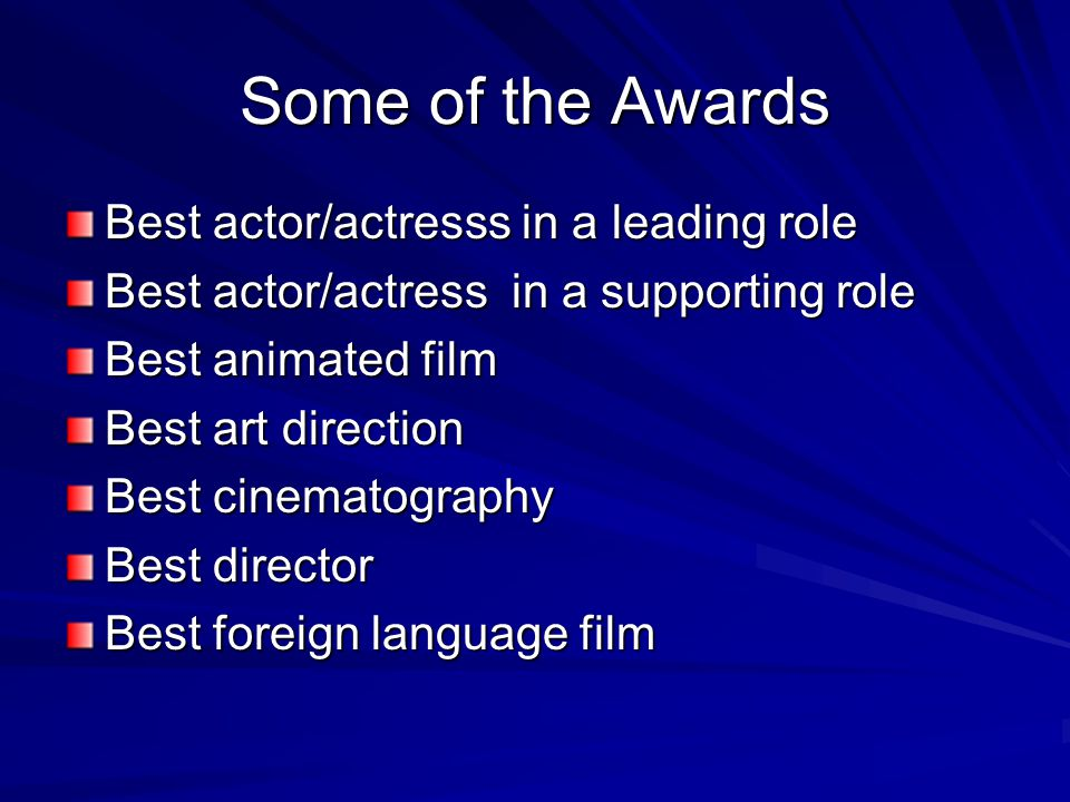 Some of the Awards Best actor/actresss in a leading role Best actor/actress in a supporting role Best animated film Best art direction Best cinematography Best director Best foreign language film Best foreign language film