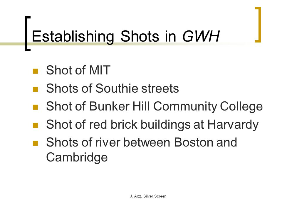 J. Arzt, Silver Screen Establishing Shots in GWH Shot of MIT Shots of Southie streets Shot of Bunker Hill Community College Shot of red brick building