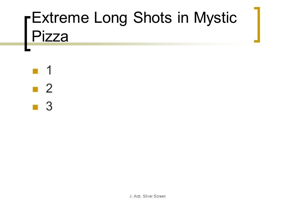 J. Arzt, Silver Screen Extreme Long Shots in Mystic Pizza 1 2 3