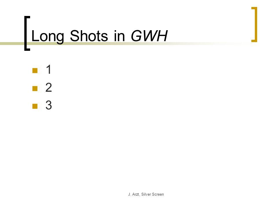 J. Arzt, Silver Screen Long Shots in GWH 1 2 3