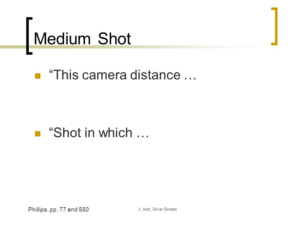 J. Arzt, Silver Screen Medium Shot This camera distance … Shot in which … Phillips, pp. 77 and 550