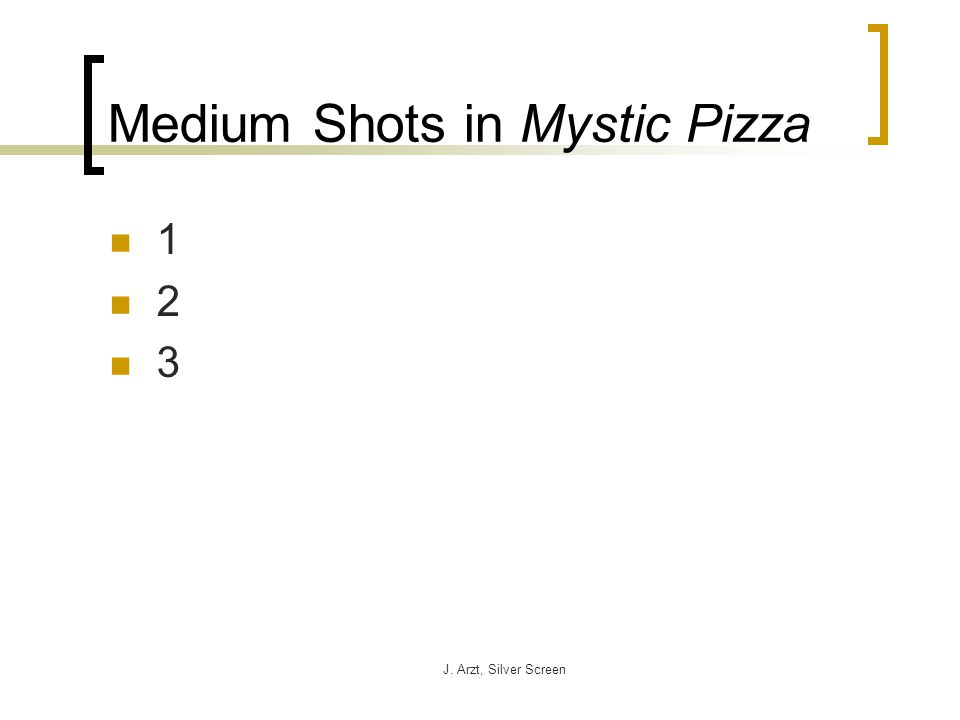 J. Arzt, Silver Screen Medium Shots in Mystic Pizza 1 2 3