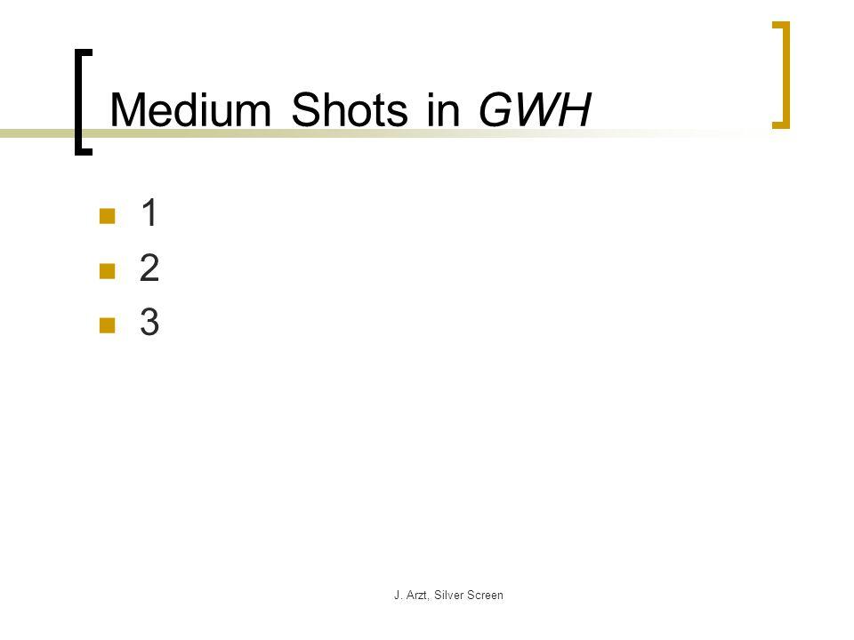 J. Arzt, Silver Screen Medium Shots in GWH 1 2 3
