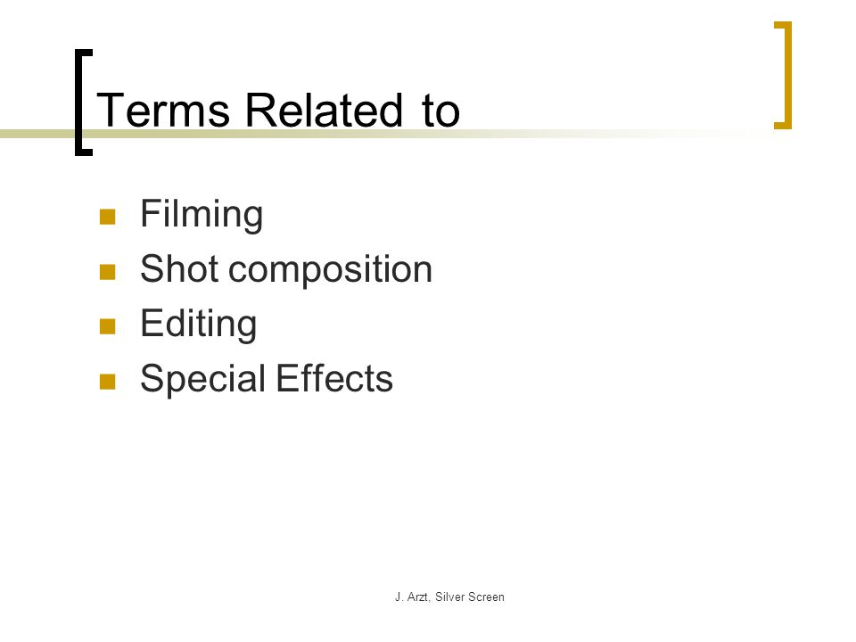 J. Arzt, Silver Screen Terms Related to Filming Shot composition Editing Special Effects