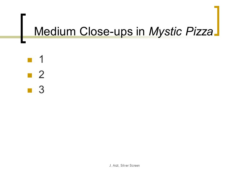 J. Arzt, Silver Screen Medium Close-ups in Mystic Pizza 1 2 3