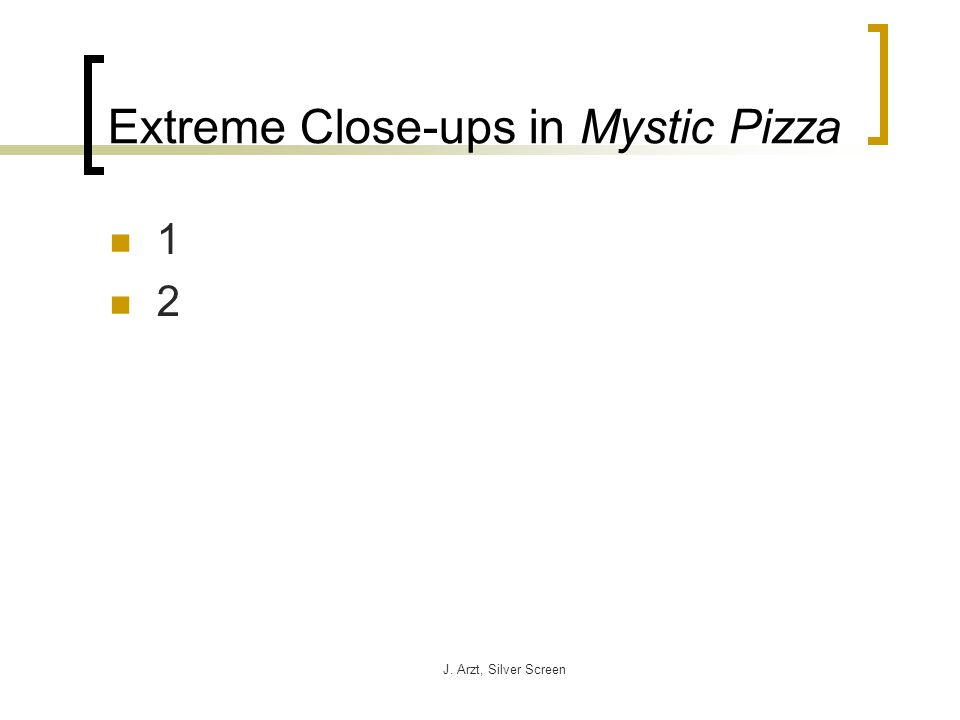 J. Arzt, Silver Screen Extreme Close-ups in Mystic Pizza 1 2