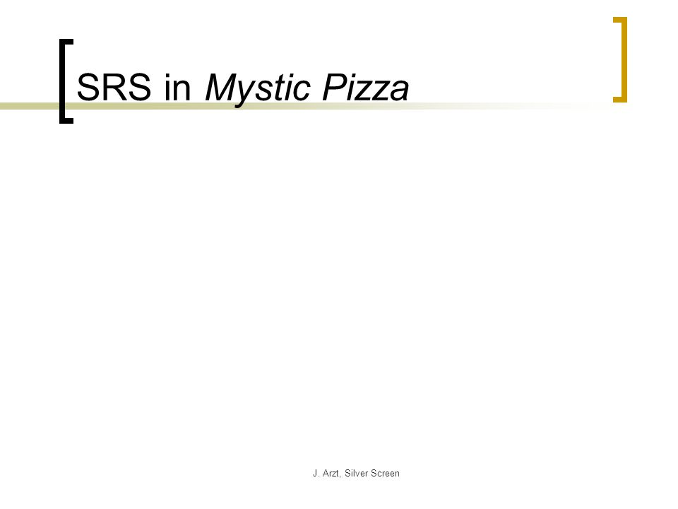 J. Arzt, Silver Screen SRS in Mystic Pizza