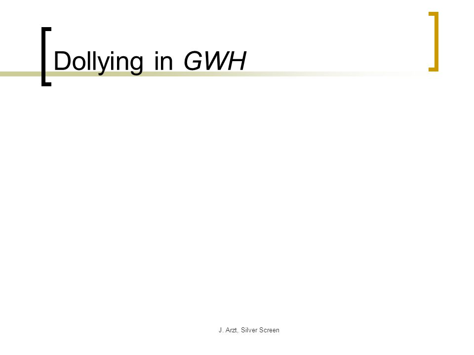 J. Arzt, Silver Screen Dollying in GWH