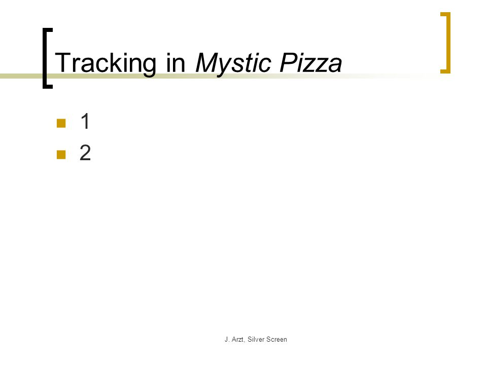 J. Arzt, Silver Screen Tracking in Mystic Pizza 1 2