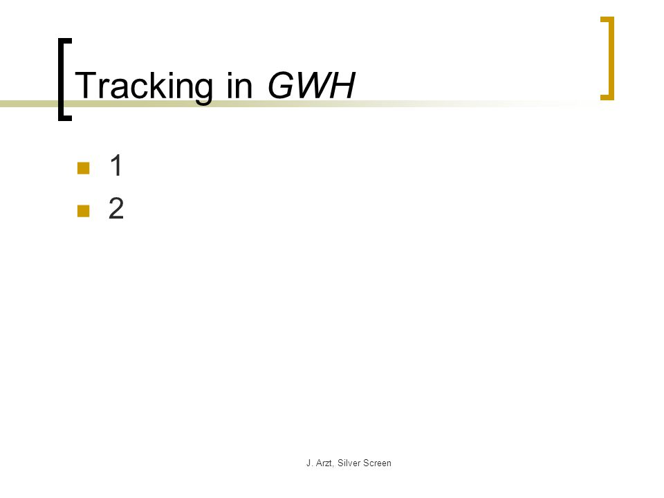 J. Arzt, Silver Screen Tracking in GWH 1 2