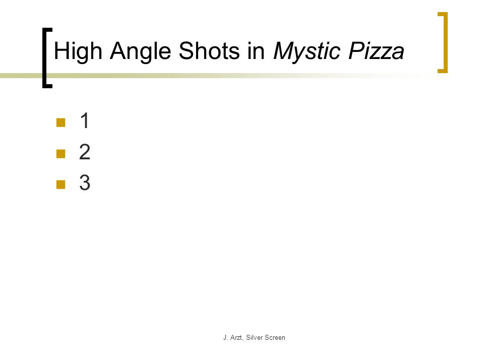 J. Arzt, Silver Screen High Angle Shots in Mystic Pizza 1 2 3