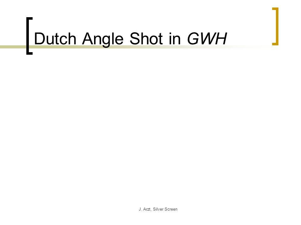 J. Arzt, Silver Screen Dutch Angle Shot in GWH