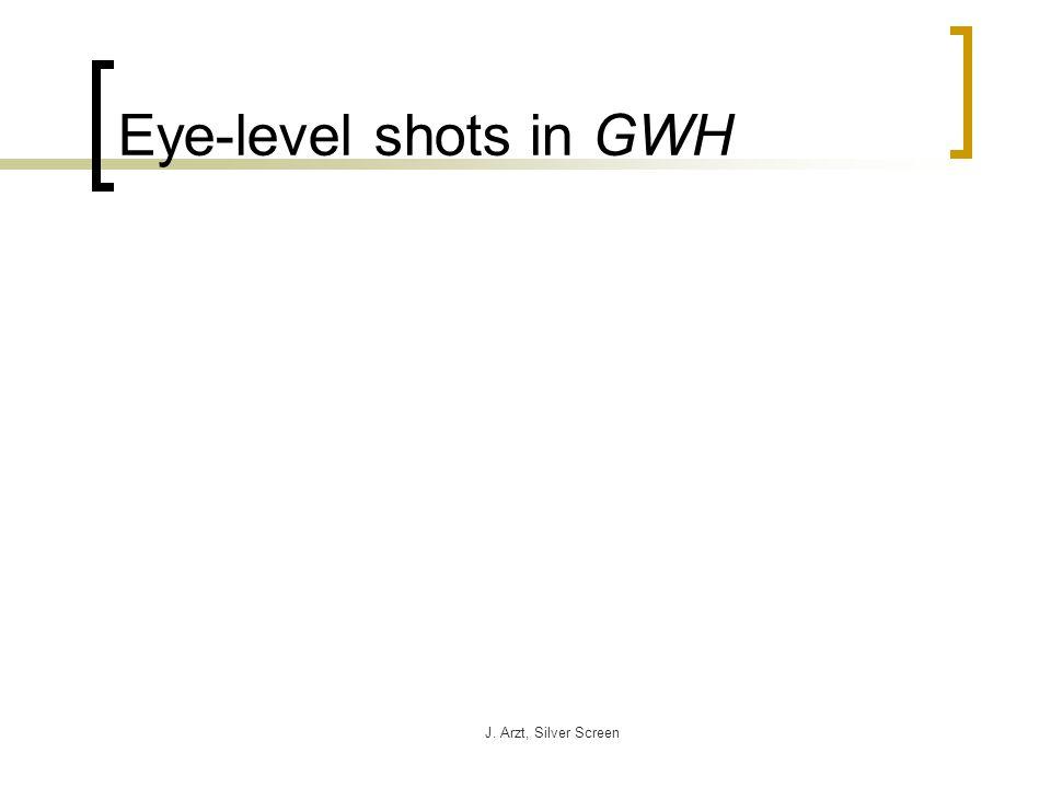 J. Arzt, Silver Screen Eye-level shots in GWH