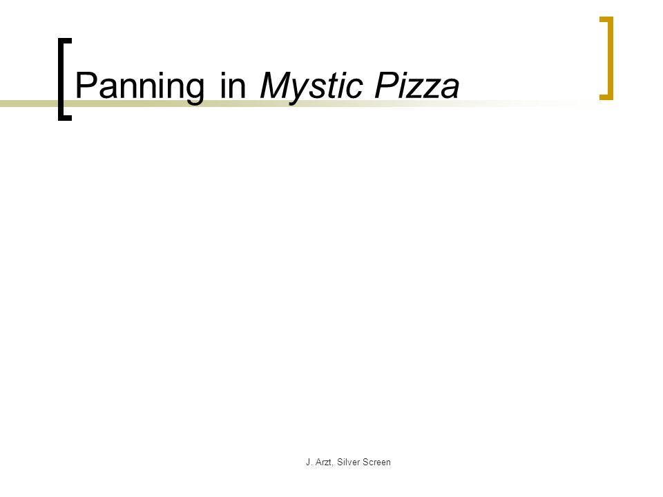 J. Arzt, Silver Screen Panning in Mystic Pizza