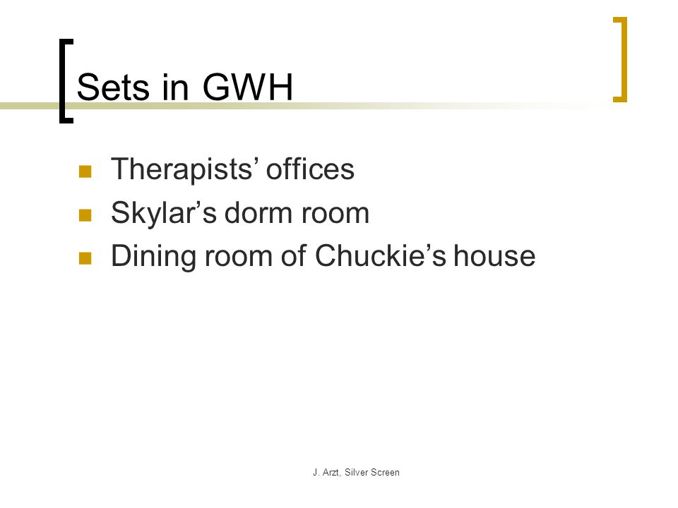 J. Arzt, Silver Screen Sets in GWH Therapists offices Skylars dorm room Dining room of Chuckies house