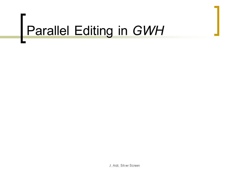J. Arzt, Silver Screen Parallel Editing in GWH