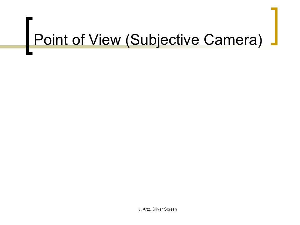 J. Arzt, Silver Screen Point of View (Subjective Camera)