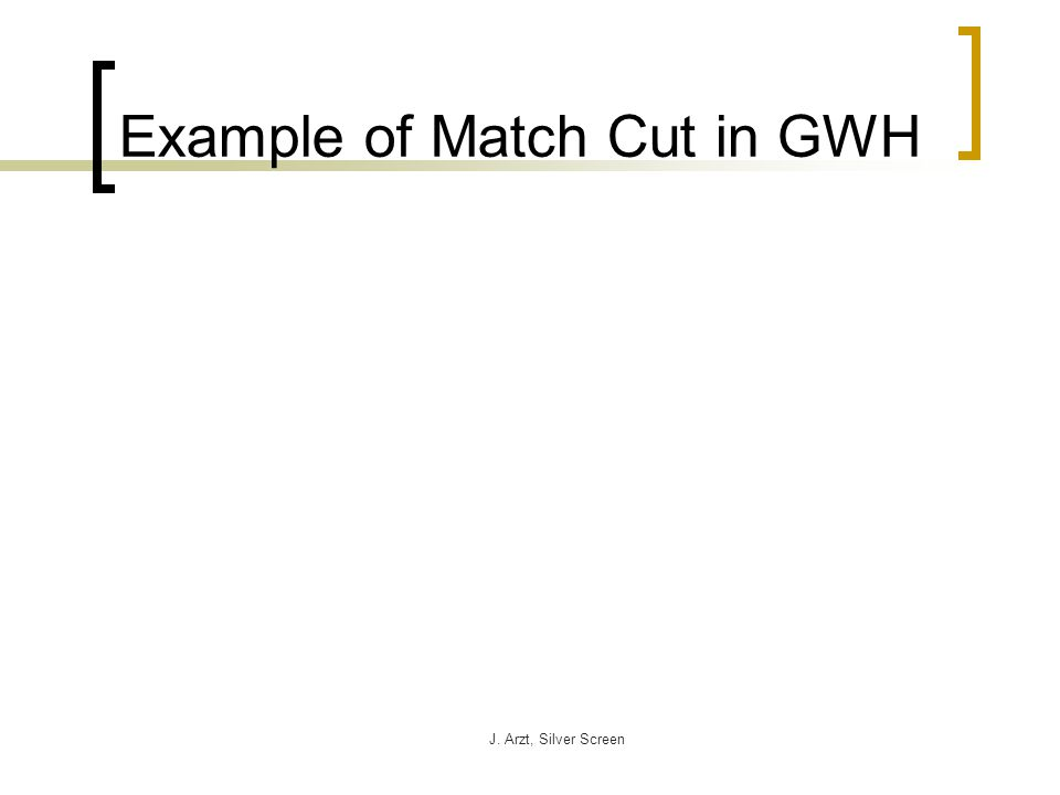 J. Arzt, Silver Screen Example of Match Cut in GWH