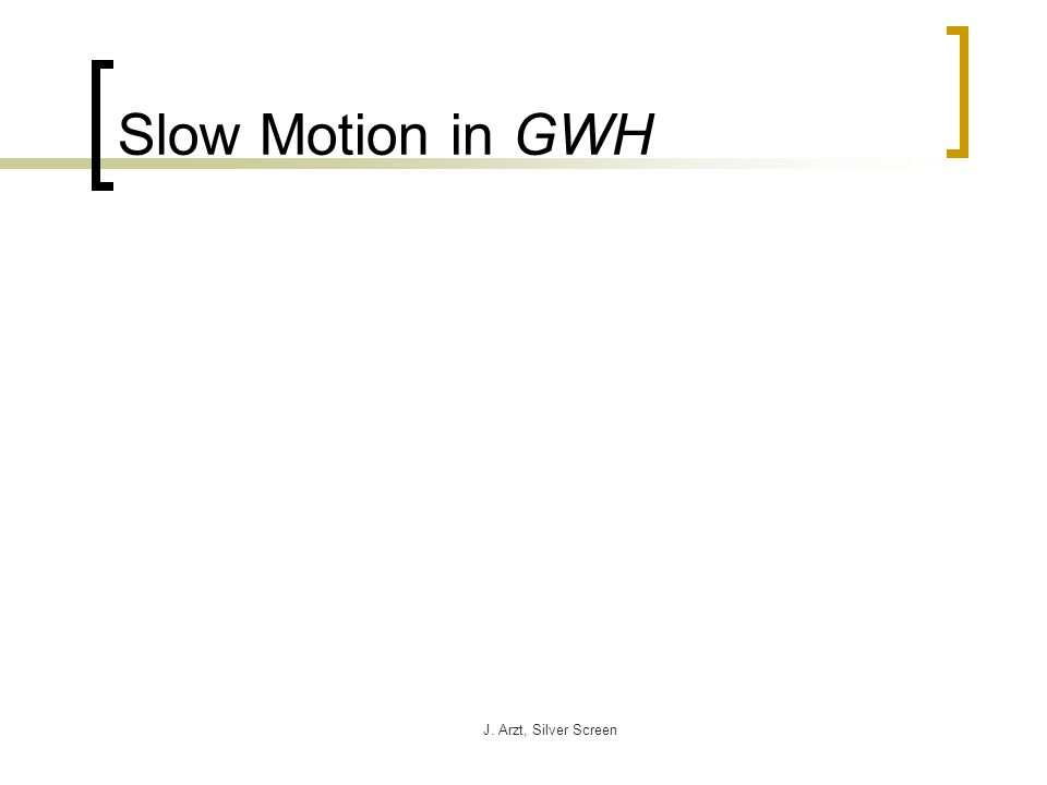 J. Arzt, Silver Screen Slow Motion in GWH