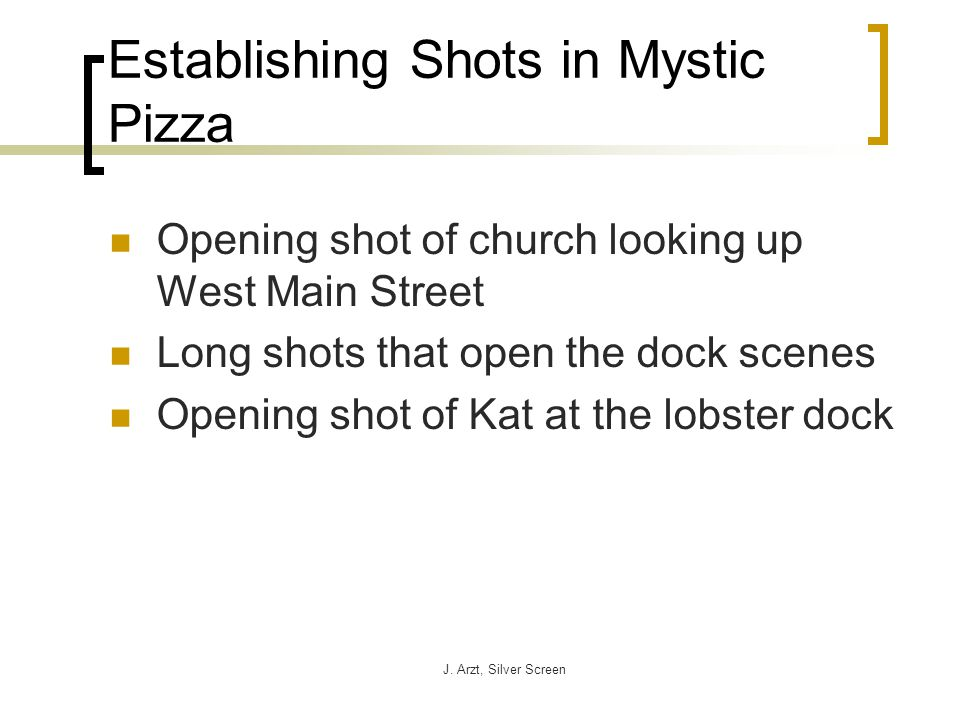 J. Arzt, Silver Screen Establishing Shots in Mystic Pizza Opening shot of church looking up West Main Street Long shots that open the dock scenes Open