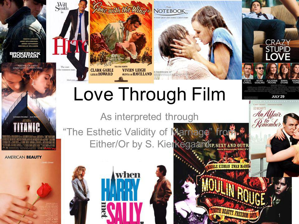 1 Love Through Film As interpreted through The Esthetic Validity of Marriage from Either/Or by S. Kierkegaard