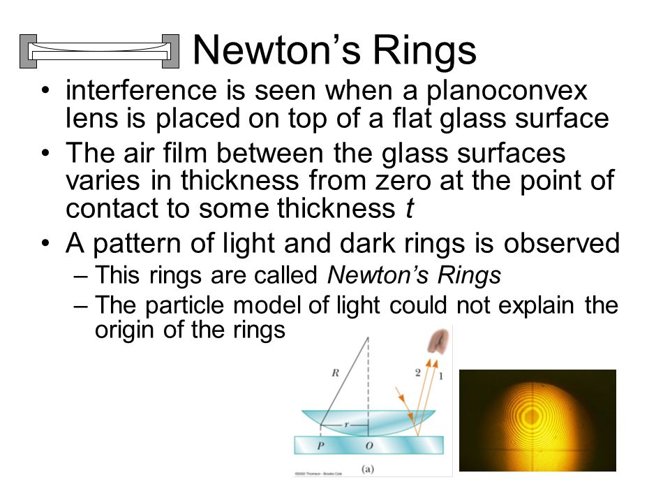 Newtons Rings interference is seen when a planoconvex lens is placed on top of a flat glass surface The air film between the glass surfaces varies in