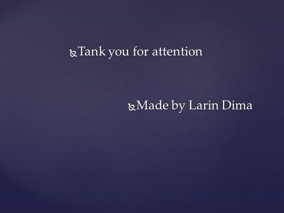 Tank you for attention Tank you for attention Made by Larin Dima Made by Larin Dima