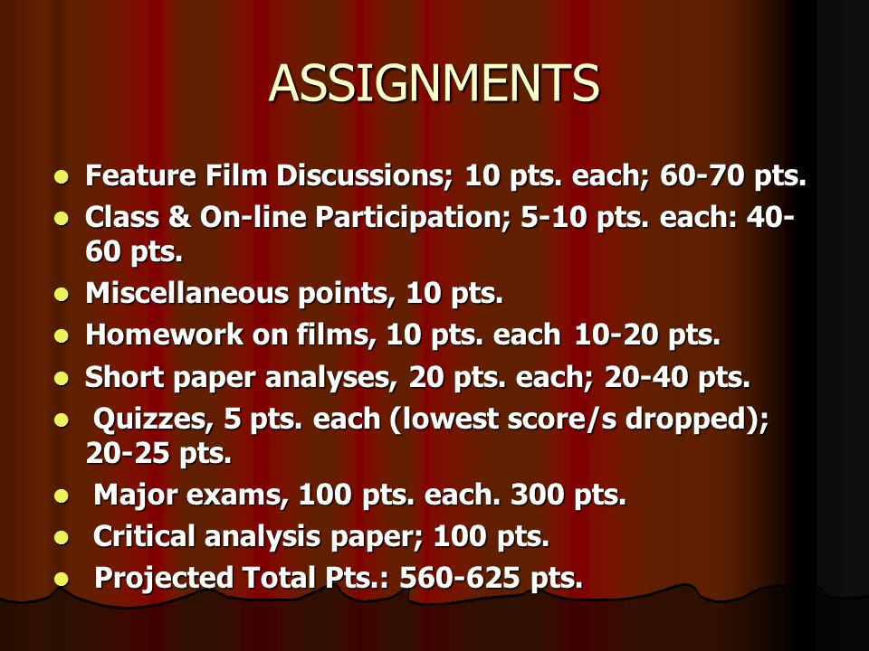 ASSIGNMENTS Feature Film Discussions; 10 pts. each; 60-70 pts.