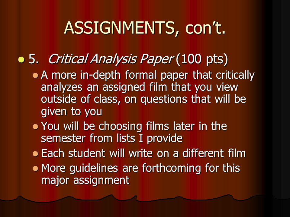 ASSIGNMENTS, cont. 5. Critical Analysis Paper (100 pts) 5.