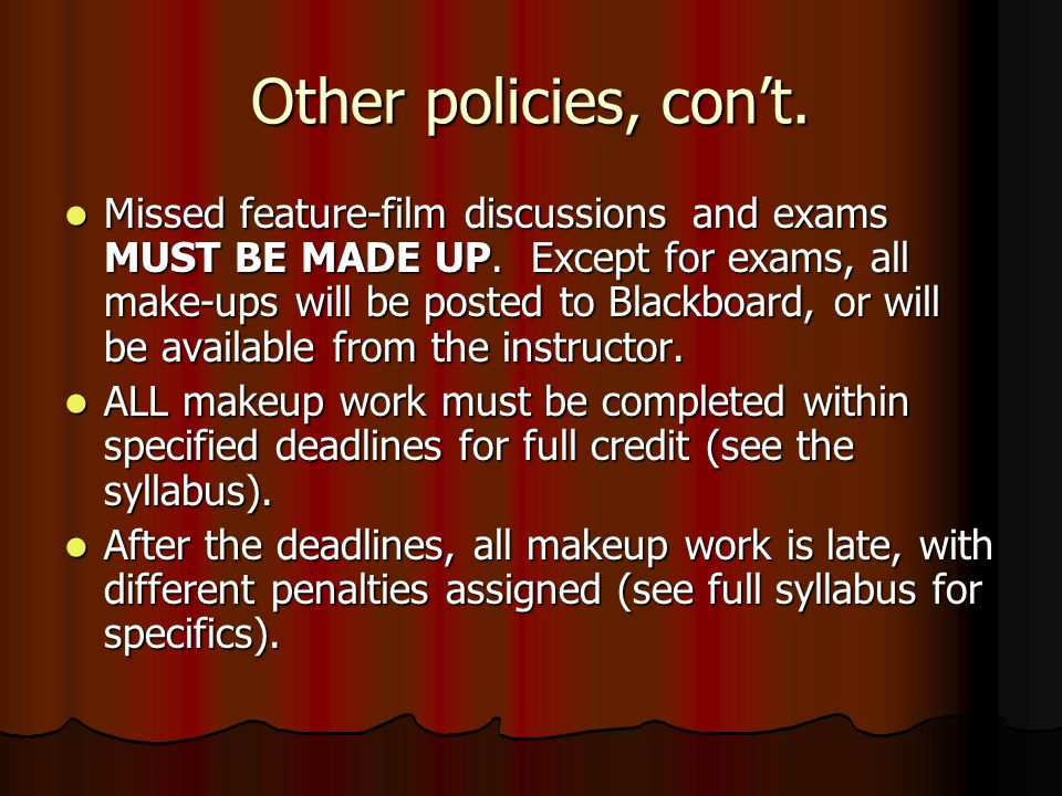 Other policies, cont. Missed feature-film discussions and exams MUST BE MADE UP.