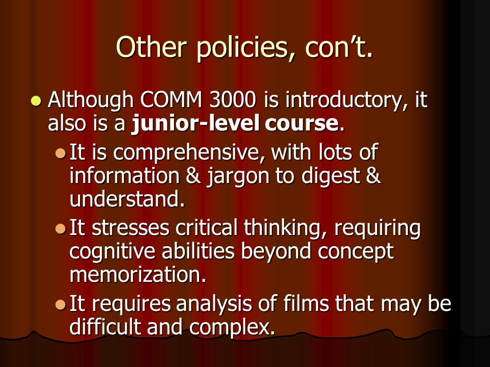 Other policies, cont. Although COMM 3000 is introductory, it also is a junior-level course.