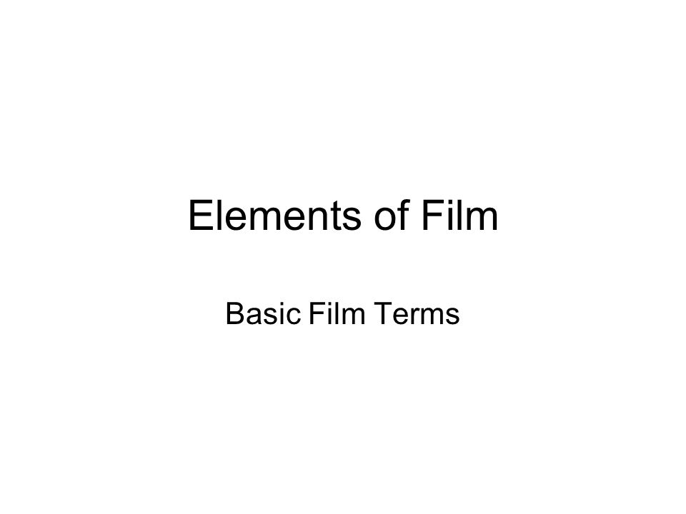 Elements of Film Basic Film Terms