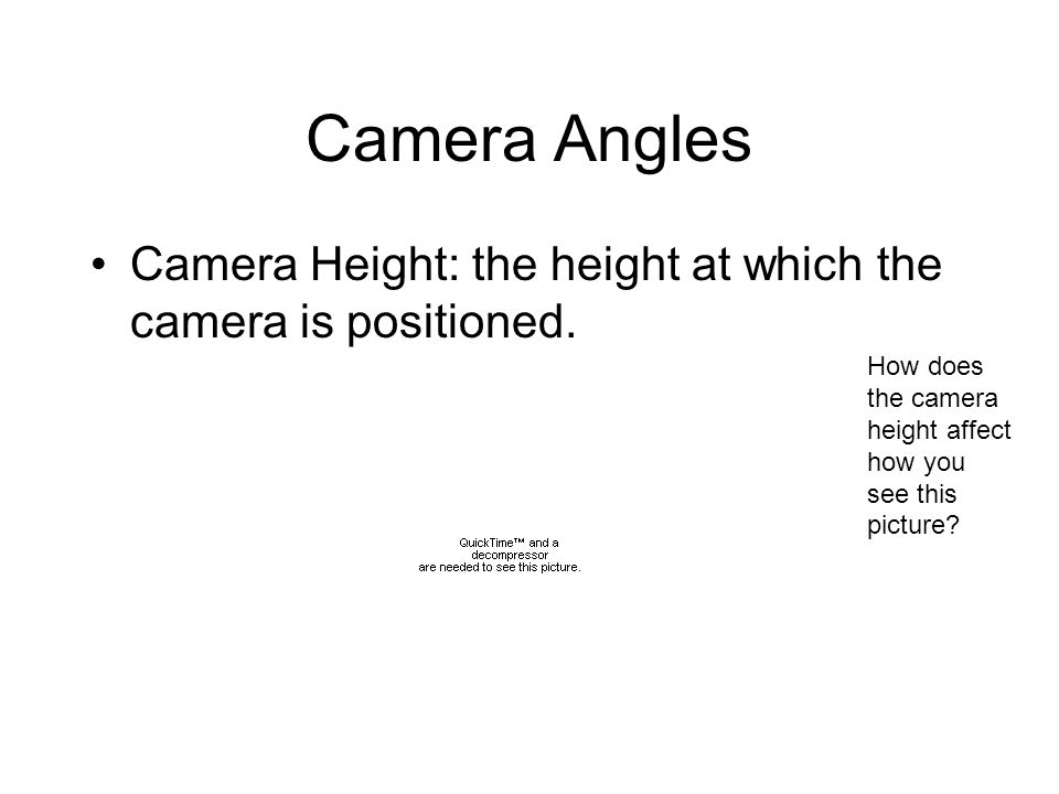 Camera Angles Camera Height: the height at which the camera is positioned.