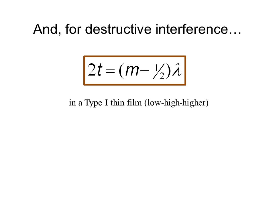 And, for destructive interference… in a Type I thin film (low-high-higher)