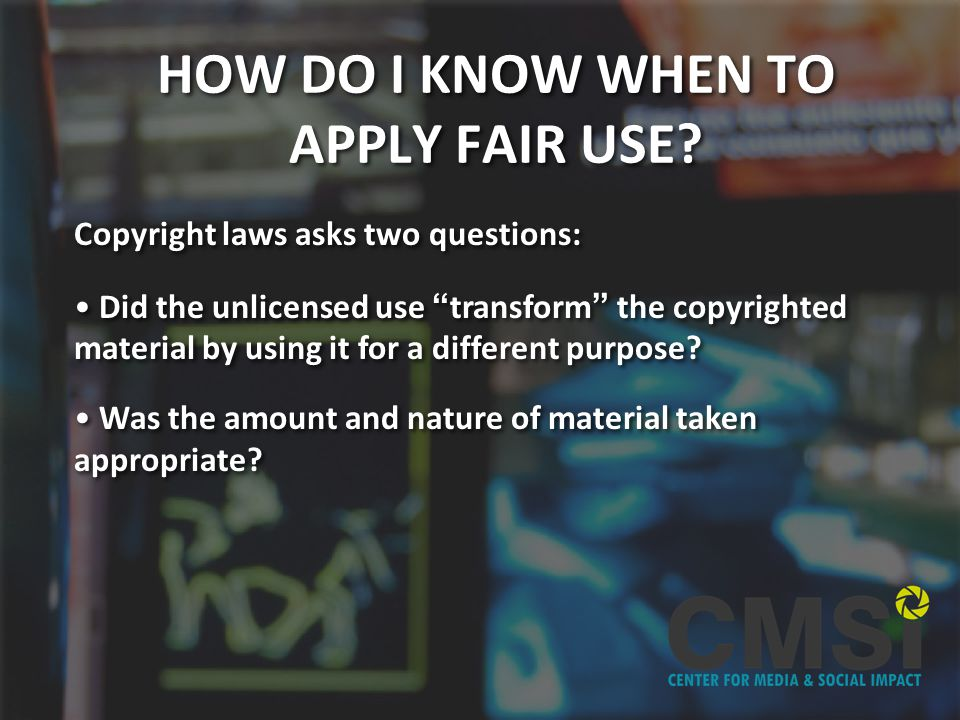 HOW DO I KNOW WHEN TO APPLY FAIR USE.
