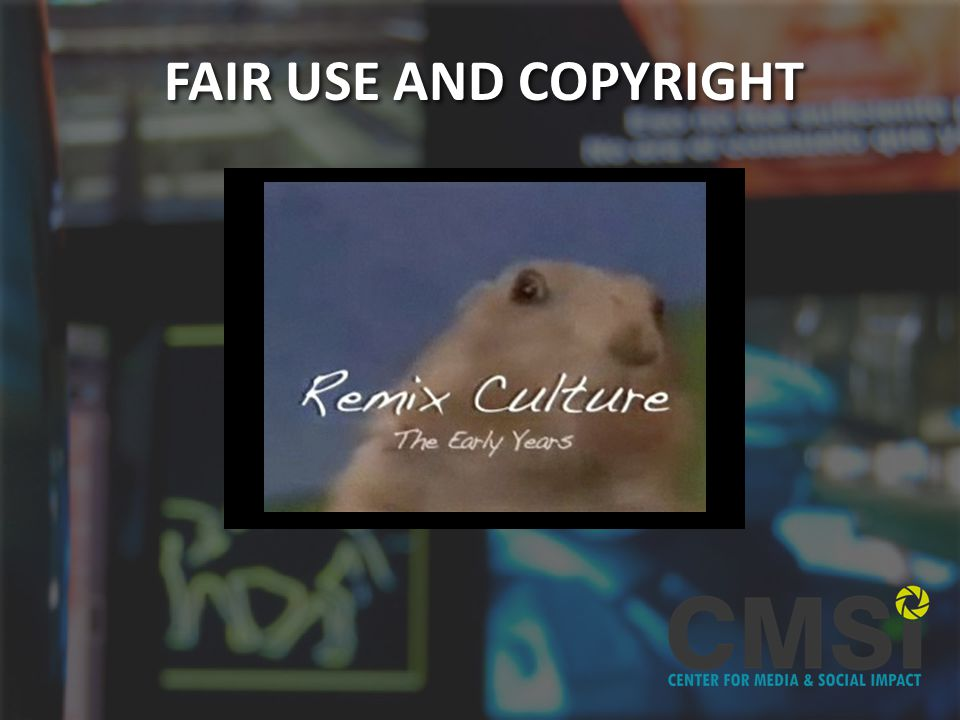 Remix Culture Video FAIR USE AND COPYRIGHT