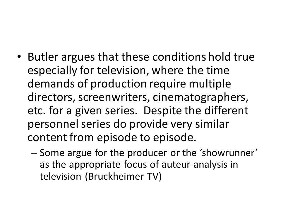 Butler argues that these conditions hold true especially for television, where the time demands of production require multiple directors, screenwriter