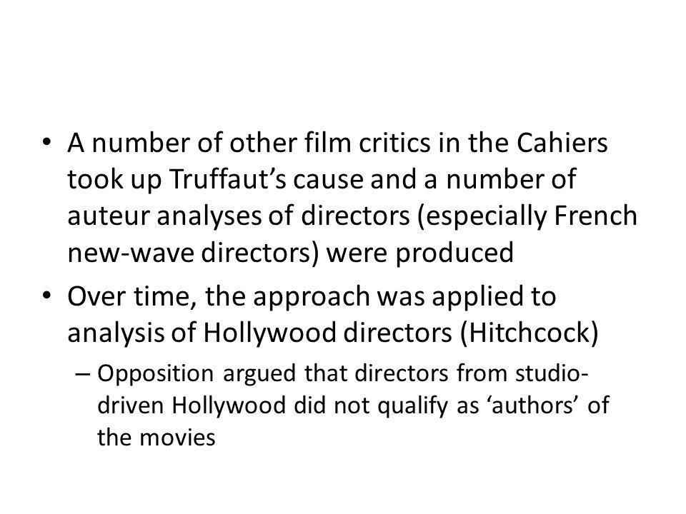 A number of other film critics in the Cahiers took up Truffauts cause and a number of auteur analyses of directors (especially French new-wave directo