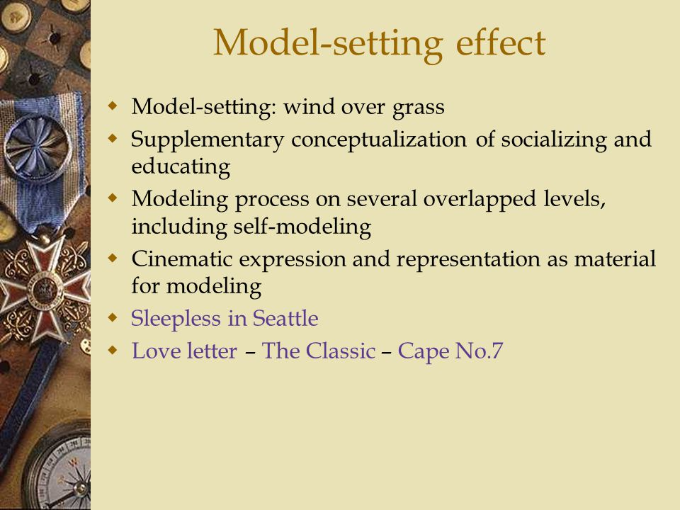 Model-setting effect Model-setting: wind over grass Supplementary conceptualization of socializing and educating Modeling process on several overlapped levels, including self-modeling Cinematic expression and representation as material for modeling Sleepless in Seattle Love letter – The Classic – Cape No.7