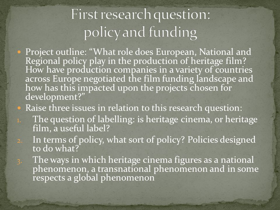 Project outline: What role does European, National and Regional policy play in the production of heritage film.