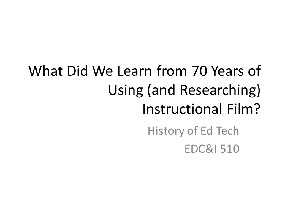 What Did We Learn from 70 Years of Using (and Researching) Instructional Film.