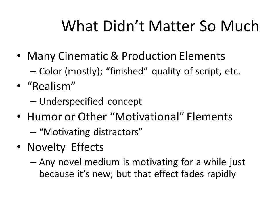 What Didnt Matter So Much Many Cinematic & Production Elements – Color (mostly); finished quality of script, etc.
