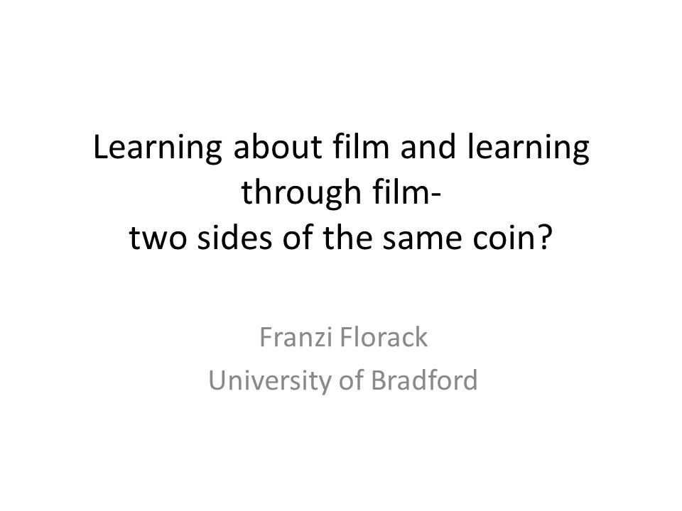 Learning about film and learning through film- two sides of the same coin.