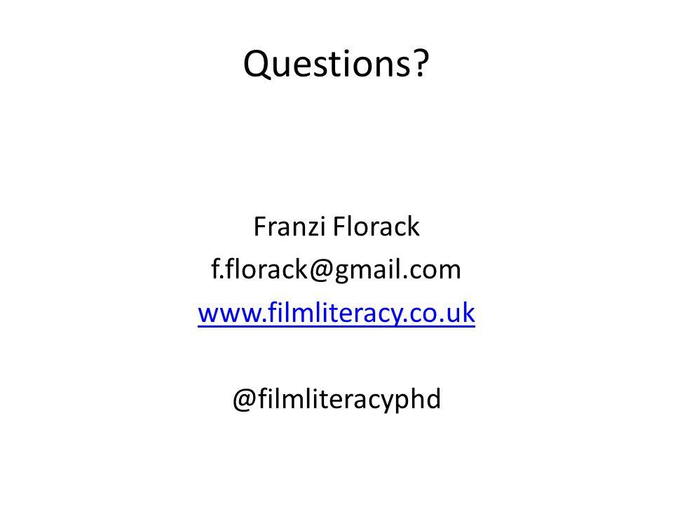 Questions Franzi Florack f.florack@gmail.com www.filmliteracy.co.uk @filmliteracyphd